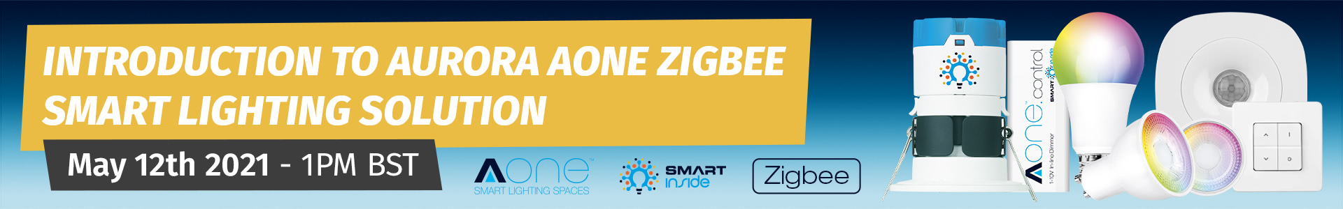 • Introduction to Aurora AOne Zigbee Smart Lighting Solution - May 12th - 1PM BST